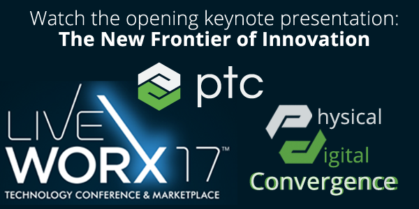 LiveWorx 17 Physical Digital Convergence